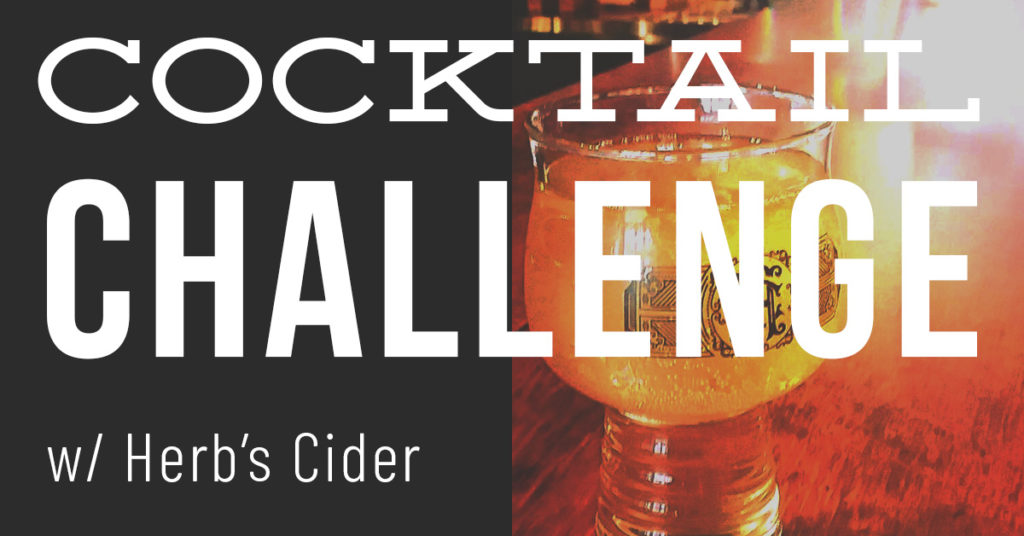 Cocktail Challenge with Herb's Cider